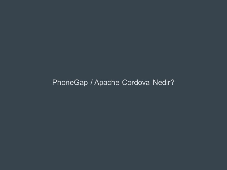 © 2011 Adobe Systems Incorporated. PhoneGap / Apache Cordova Nedir?