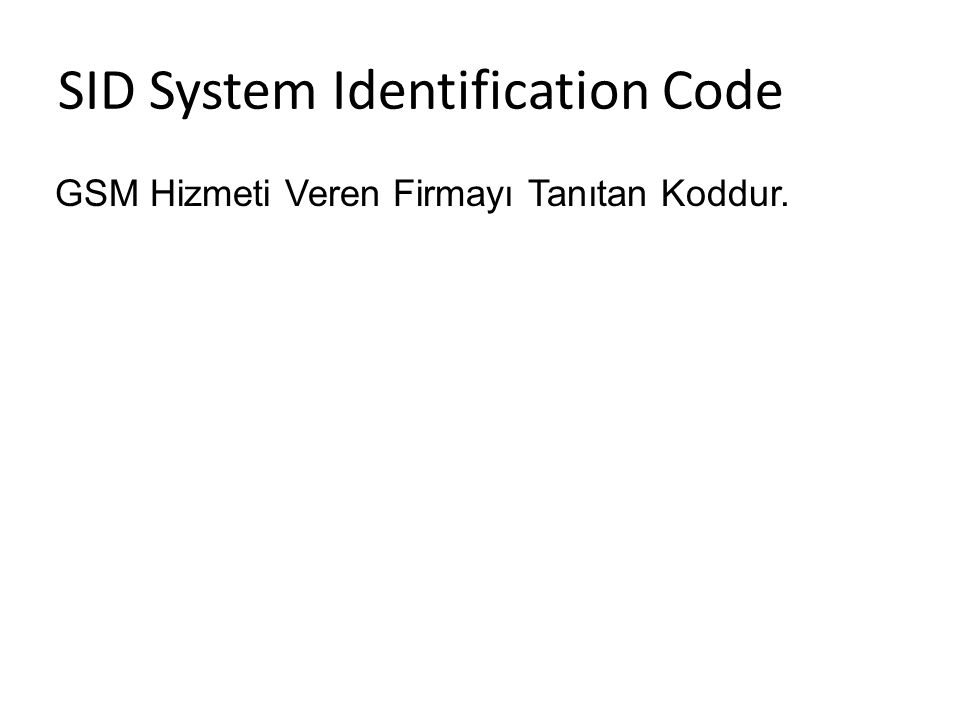 SID System Identification Code GSM Hizmeti Veren Firmayı Tanıtan Koddur.