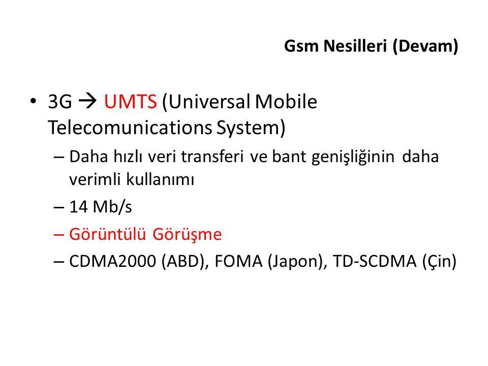 3G  UMTS (Universal Mobile Telecomunications System) – Daha hızlı veri transferi ve bant genişliğinin daha verimli kullanımı – 14 Mb/s – Görüntülü Gö