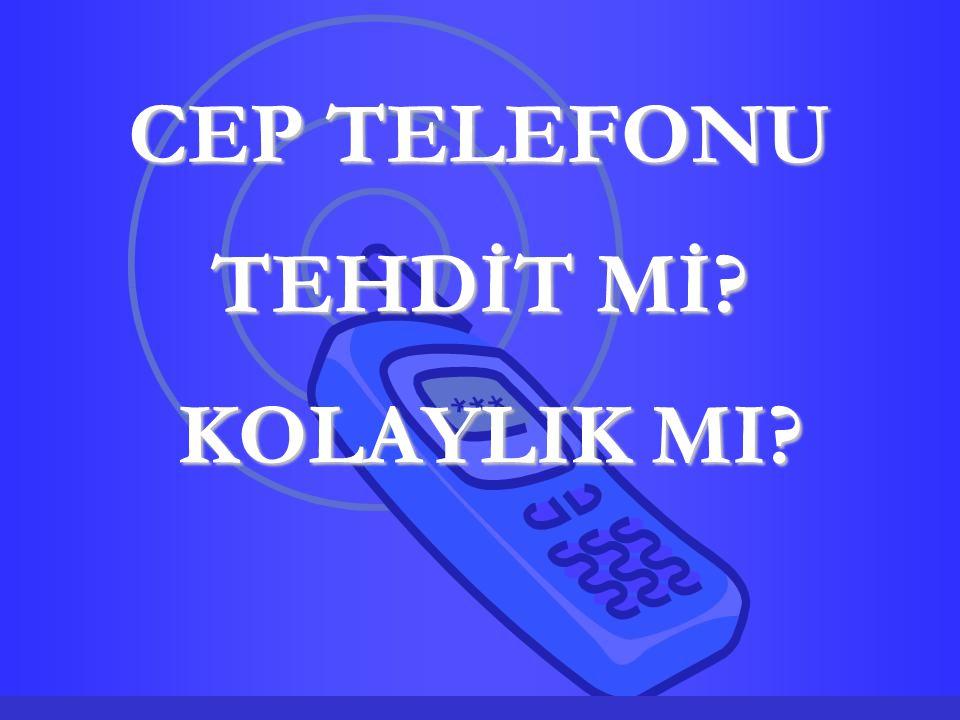 CEP TELEFONU TEHDİT Mİ? KOLAYLIK MI?