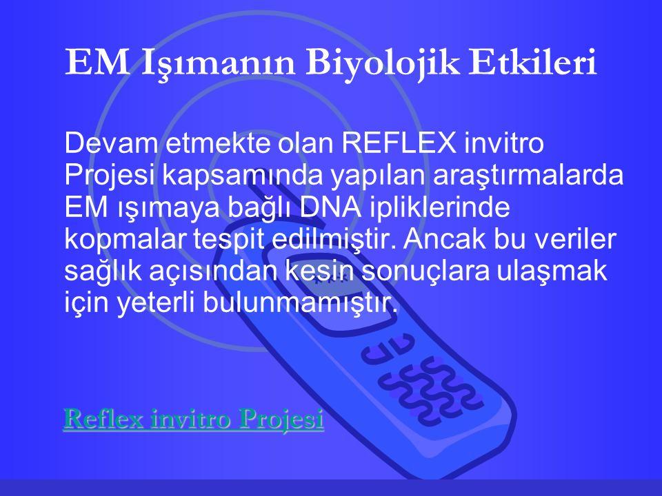 EM Işımanın Biyolojik Etkileri Devam etmekte olan REFLEX invitro Projesi kapsamında yapılan araştırmalarda EM ışımaya bağlı DNA ipliklerinde kopmalar tespit edilmiştir.