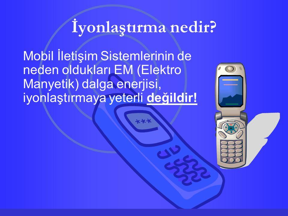 İyonlaştırma nedir? Mobil İletişim Sistemlerinin de neden oldukları EM (Elektro Manyetik) dalga enerjisi, iyonlaştırmaya yeterli değildir!