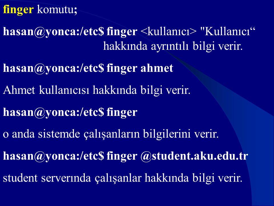 finger komutu; hasan@yonca:/etc$ finger