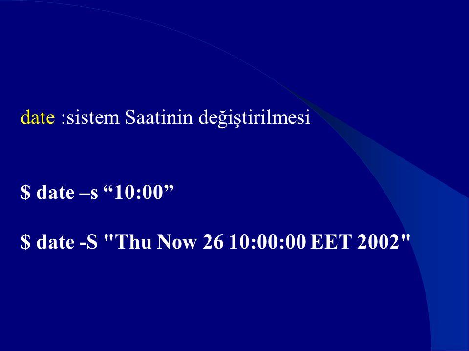 """date :sistem Saatinin değiştirilmesi $ date –s """"10:00"""" $ date -S"""