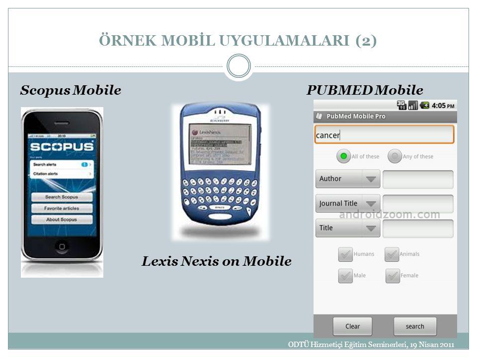 ÖRNEK MOBİL UYGULAMALARI (2) Scopus MobilePUBMED Mobile Lexis Nexis on Mobile ODTÜ Hizmetiçi Eğitim Seminerleri, 19 Nisan 2011