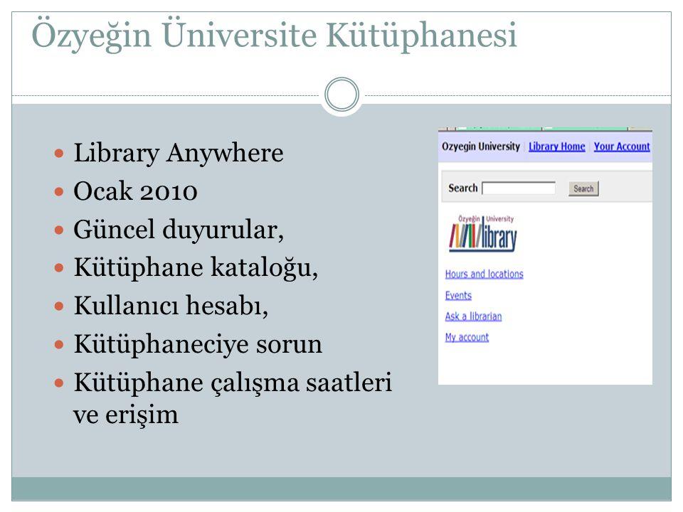 Özyeğin Üniversite Kütüphanesi Library Anywhere Ocak 2010 Güncel duyurular, Kütüphane kataloğu, Kullanıcı hesabı, Kütüphaneciye sorun Kütüphane çalışm