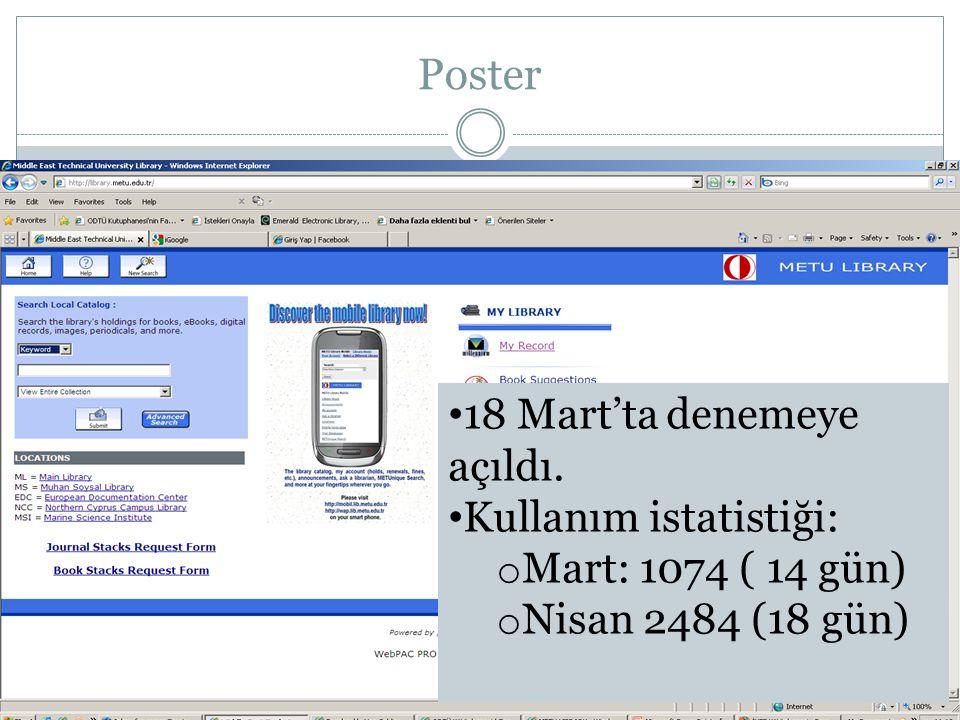 Poster 18 Mart'ta denemeye açıldı. Kullanım istatistiği: o Mart: 1074 ( 14 gün) o Nisan 2484 (18 gün)