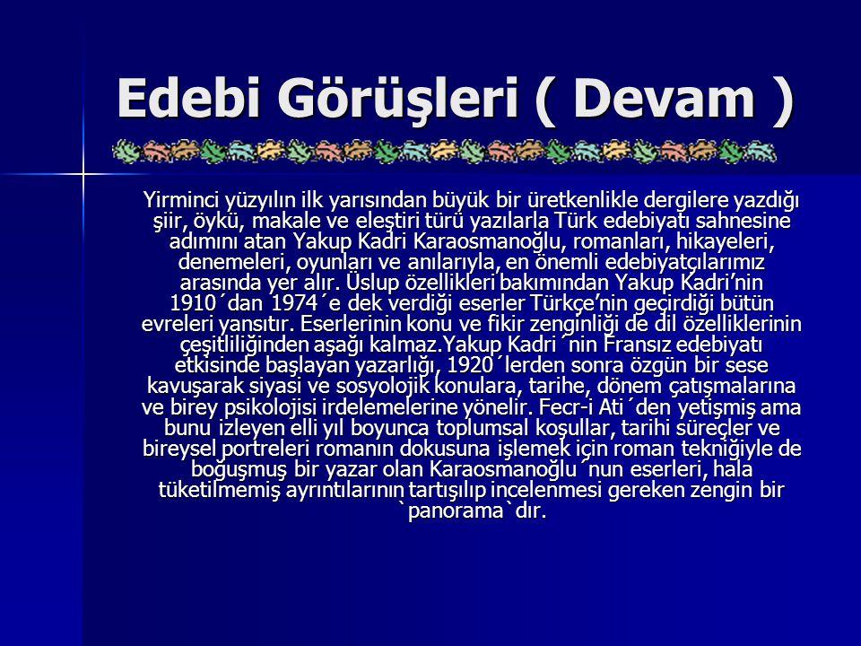 Edebi Görüşleri ( Devam ) Yirminci yüzyılın ilk yarısından büyük bir üretkenlikle dergilere yazdığı şiir, öykü, makale ve eleştiri türü yazılarla Türk