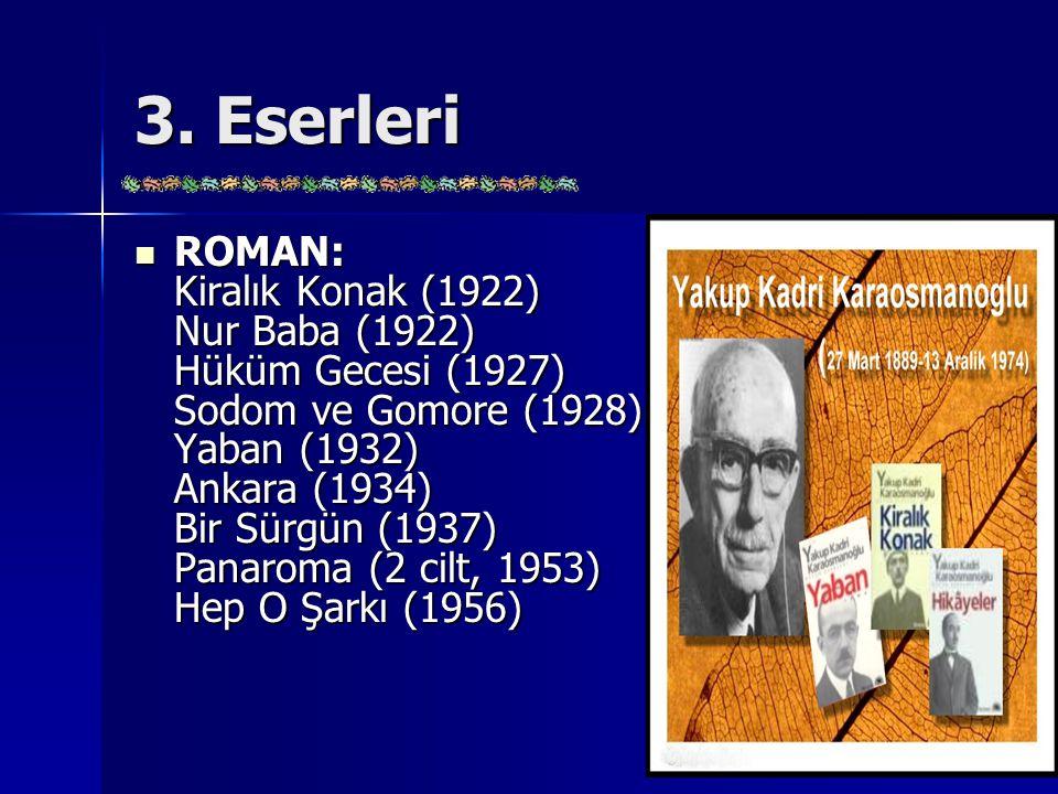 3. Eserleri ROMAN: Kiralık Konak (1922) Nur Baba (1922) Hüküm Gecesi (1927) Sodom ve Gomore (1928) Yaban (1932) Ankara (1934) Bir Sürgün (1937) Panaro