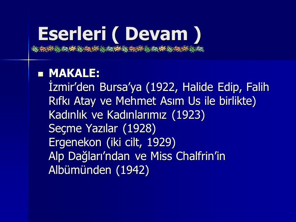 Eserleri ( Devam ) MAKALE: İzmir'den Bursa'ya (1922, Halide Edip, Falih Rıfkı Atay ve Mehmet Asım Us ile birlikte) Kadınlık ve Kadınlarımız (1923) Seç