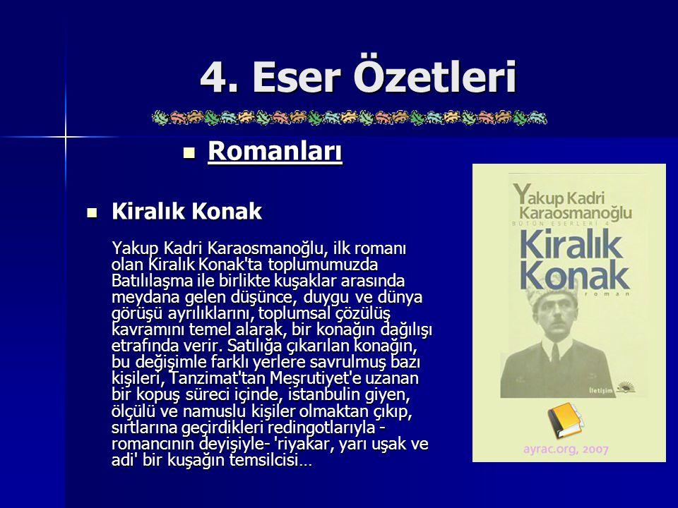 4. Eser Özetleri Romanları Romanları Kiralık Konak Kiralık Konak Yakup Kadri Karaosmanoğlu, ilk romanı olan Kiralık Konak'ta toplumumuzda Batılılaşma
