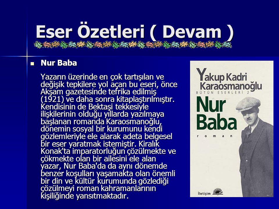 Eser Özetleri ( Devam ) Nur Baba Nur Baba Yazarın üzerinde en çok tartışılan ve değişik tepkilere yol açan bu eseri, önce Akşam gazetesinde tefrika ed