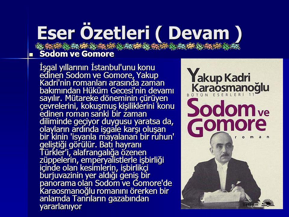 Eser Özetleri ( Devam ) Sodom ve Gomore Sodom ve Gomore İşgal yıllarının İstanbul'unu konu edinen Sodom ve Gomore, Yakup Kadri'nin romanları arasında