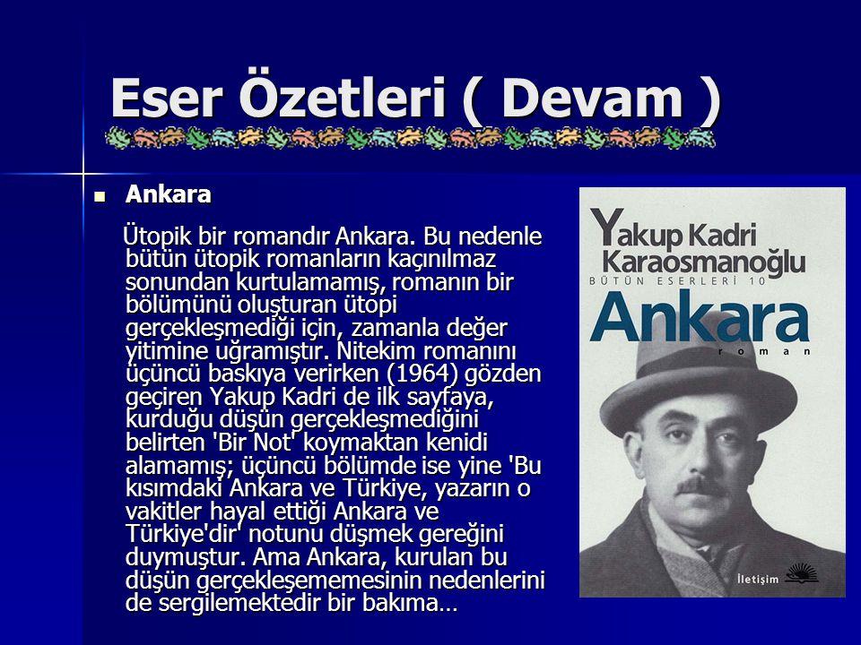 Eser Özetleri ( Devam ) Ankara Ankara Ütopik bir romandır Ankara. Bu nedenle bütün ütopik romanların kaçınılmaz sonundan kurtulamamış, romanın bir böl
