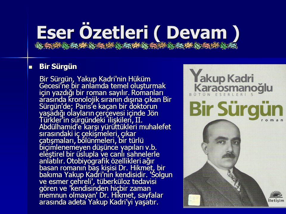 Eser Özetleri ( Devam ) Bir Sürgün Bir Sürgün Bir Sürgün, Yakup Kadri'nin Hüküm Gecesi'ne bir anlamda temel oluşturmak için yazdığı bir roman sayılır.