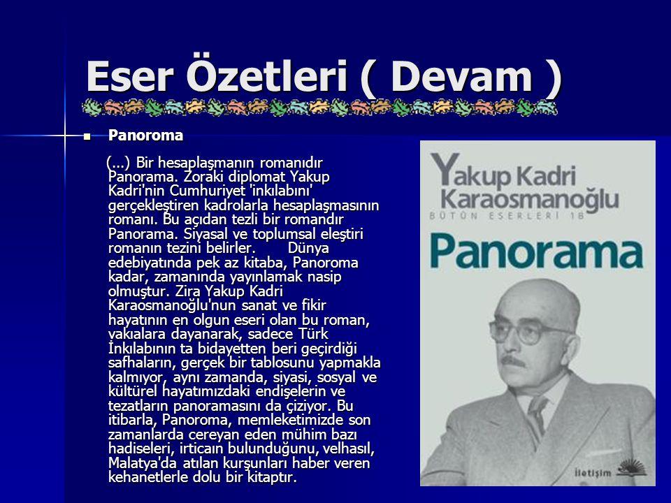 Eser Özetleri ( Devam ) Panoroma Panoroma (...) Bir hesaplaşmanın romanıdır Panorama. Zoraki diplomat Yakup Kadri'nin Cumhuriyet 'inkılabını' gerçekle
