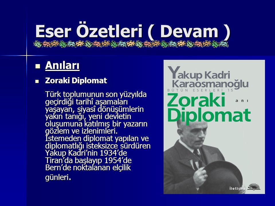 Eser Özetleri ( Devam ) Anıları Anıları Zoraki Diplomat Zoraki Diplomat Türk toplumunun son yüzyılda geçirdiği tarihî aşamaları yaşayan, siyasî dönüşü