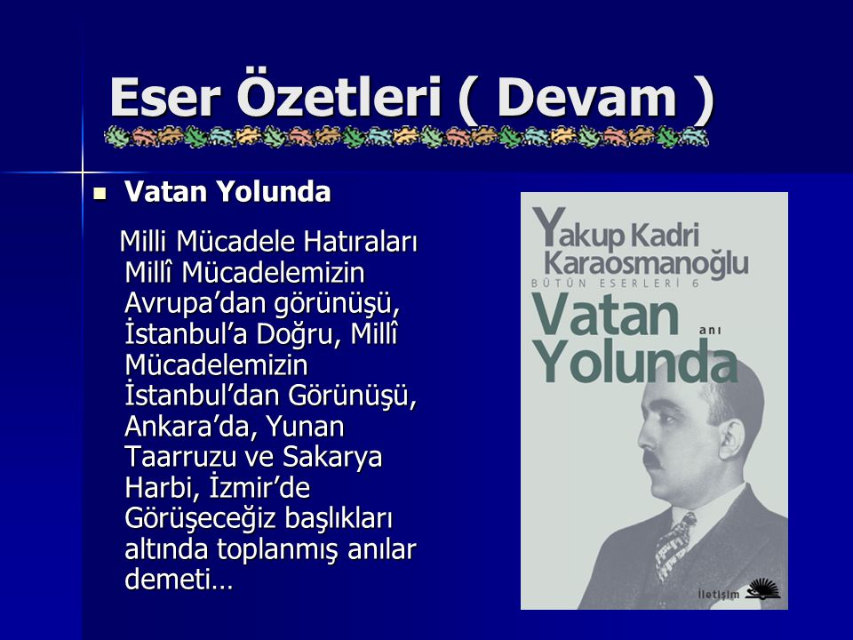 Eser Özetleri ( Devam ) Vatan Yolunda Vatan Yolunda Milli Mücadele Hatıraları Millî Mücadelemizin Avrupa'dan görünüşü, İstanbul'a Doğru, Millî Mücadel