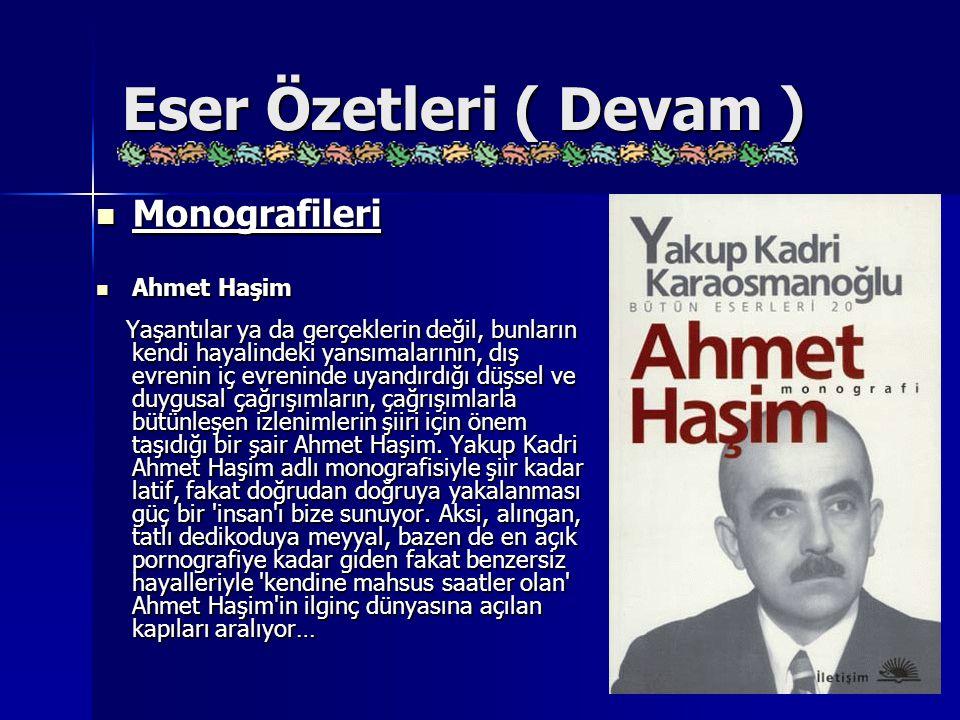 Eser Özetleri ( Devam ) Monografileri Monografileri Ahmet Haşim Ahmet Haşim Yaşantılar ya da gerçeklerin değil, bunların kendi hayalindeki yansımaları
