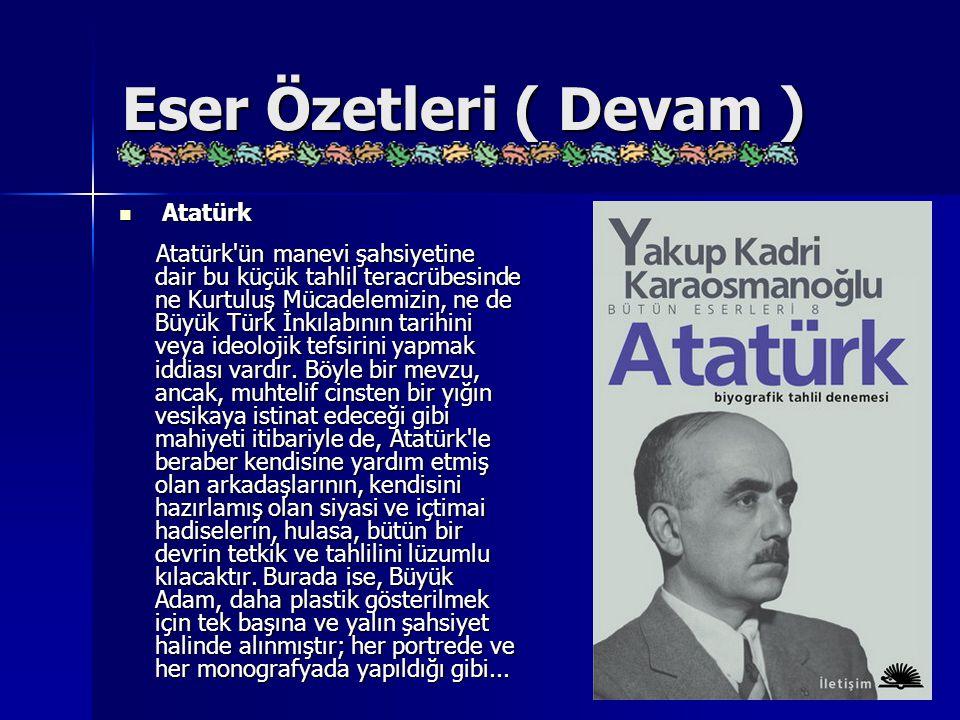 Eser Özetleri ( Devam ) Atatürk Atatürk Atatürk'ün manevi şahsiyetine dair bu küçük tahlil teracrübesinde ne Kurtuluş Mücadelemizin, ne de Büyük Türk