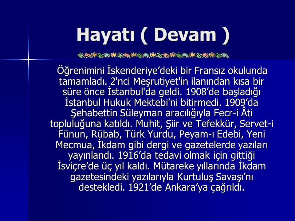 Hayatı ( Devam ) Öğrenimini İskenderiye'deki bir Fransız okulunda tamamladı. 2'nci Meşrutiyet'in ilanından kısa bir süre önce İstanbul'da geldi. 1908'