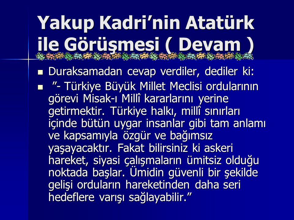 """Yakup Kadri'nin Atatürk ile Görüşmesi ( Devam ) Duraksamadan cevap verdiler, dediler ki: Duraksamadan cevap verdiler, dediler ki: """"- Türkiye Büyük Mil"""