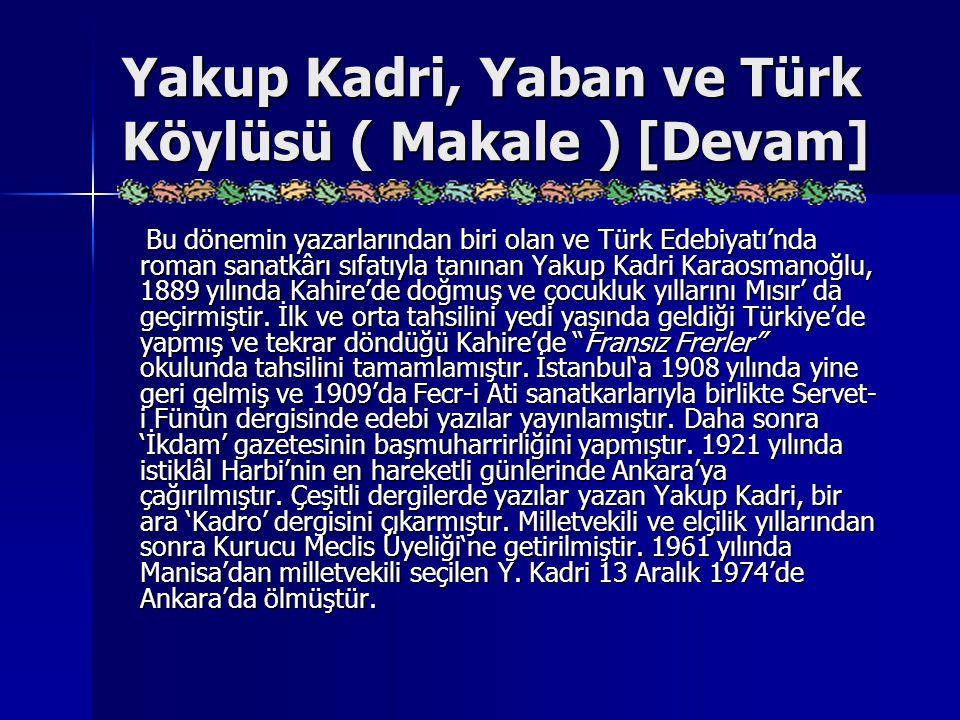 Yakup Kadri, Yaban ve Türk Köylüsü ( Makale ) [Devam] Bu dönemin yazarlarından biri olan ve Türk Edebiyatı'nda roman sanatkârı sıfatıyla tanınan Yakup
