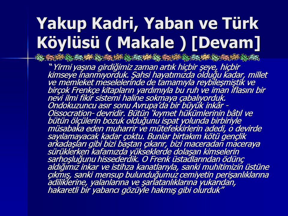 """Yakup Kadri, Yaban ve Türk Köylüsü ( Makale ) [Devam] """"Yirmi yaşına girdiğimiz zaman artık hiçbir şeye, hiçbir kimseye inanmıyorduk. Şahsi hayatımızda"""