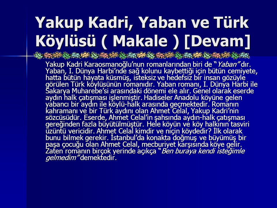 """Yakup Kadri, Yaban ve Türk Köylüsü ( Makale ) [Devam] Yakup Kadri Karaosmanoğlu'nun romanlarından biri de """"Yaban"""" dır. Yaban, I. Dünya Harbi'nde sağ k"""