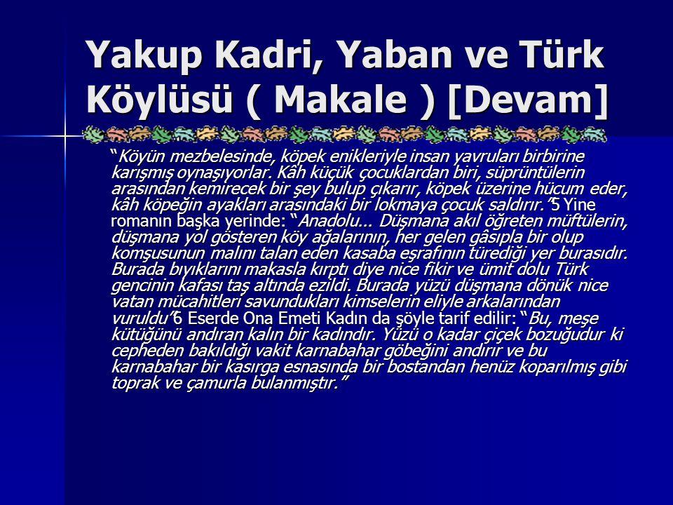 """Yakup Kadri, Yaban ve Türk Köylüsü ( Makale ) [Devam] """"Köyün mezbelesinde, köpek enikleriyle insan yavruları birbirine karışmış oynaşıyorlar. Kâh küçü"""
