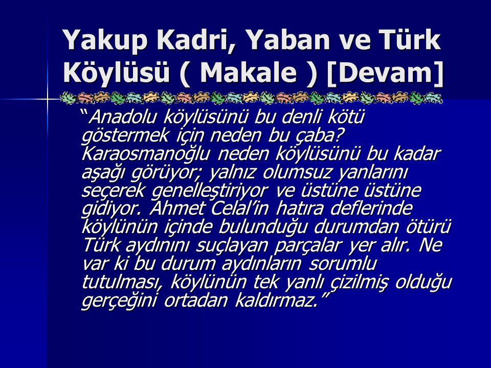 """Yakup Kadri, Yaban ve Türk Köylüsü ( Makale ) [Devam] """"Anadolu köylüsünü bu denli kötü göstermek için neden bu çaba? Karaosmanoğlu neden köylüsünü bu"""