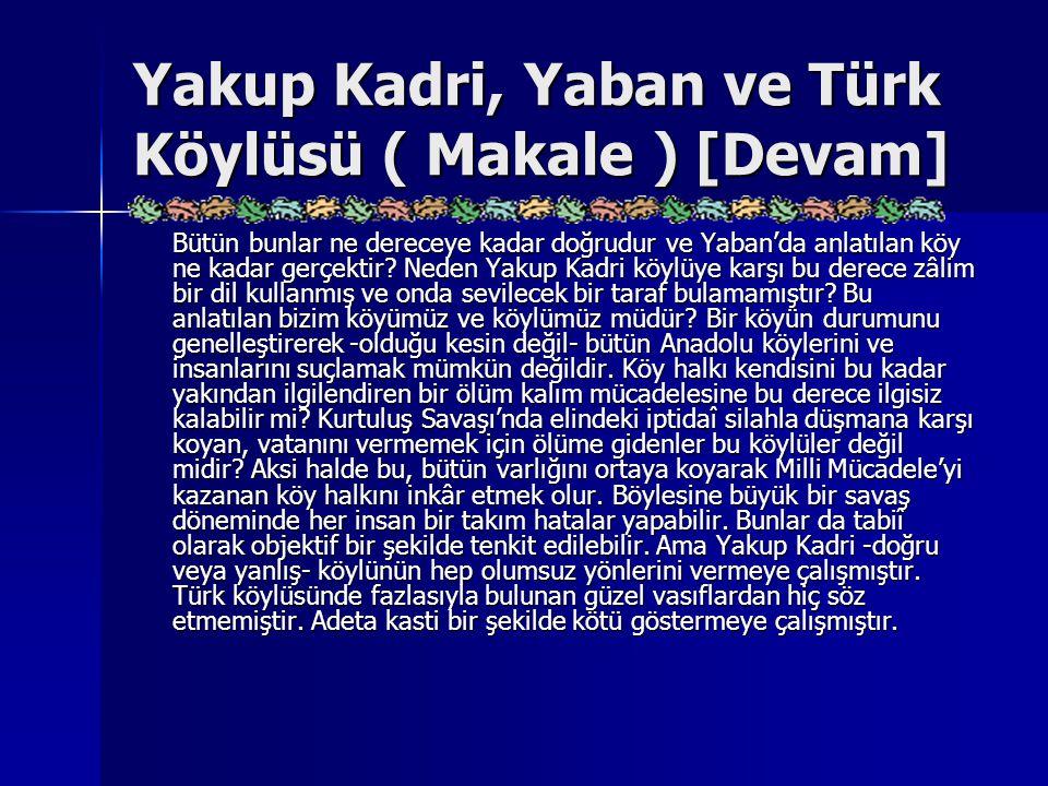Yakup Kadri, Yaban ve Türk Köylüsü ( Makale ) [Devam] Bütün bunlar ne dereceye kadar doğrudur ve Yaban'da anlatılan köy ne kadar gerçektir? Neden Yaku