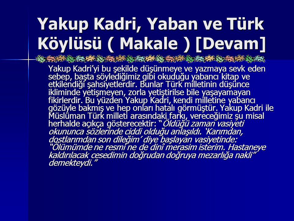 Yakup Kadri, Yaban ve Türk Köylüsü ( Makale ) [Devam] Yakup Kadri'yi bu şekilde düşünmeye ve yazmaya sevk eden sebep, başta söylediğimiz gibi okuduğu