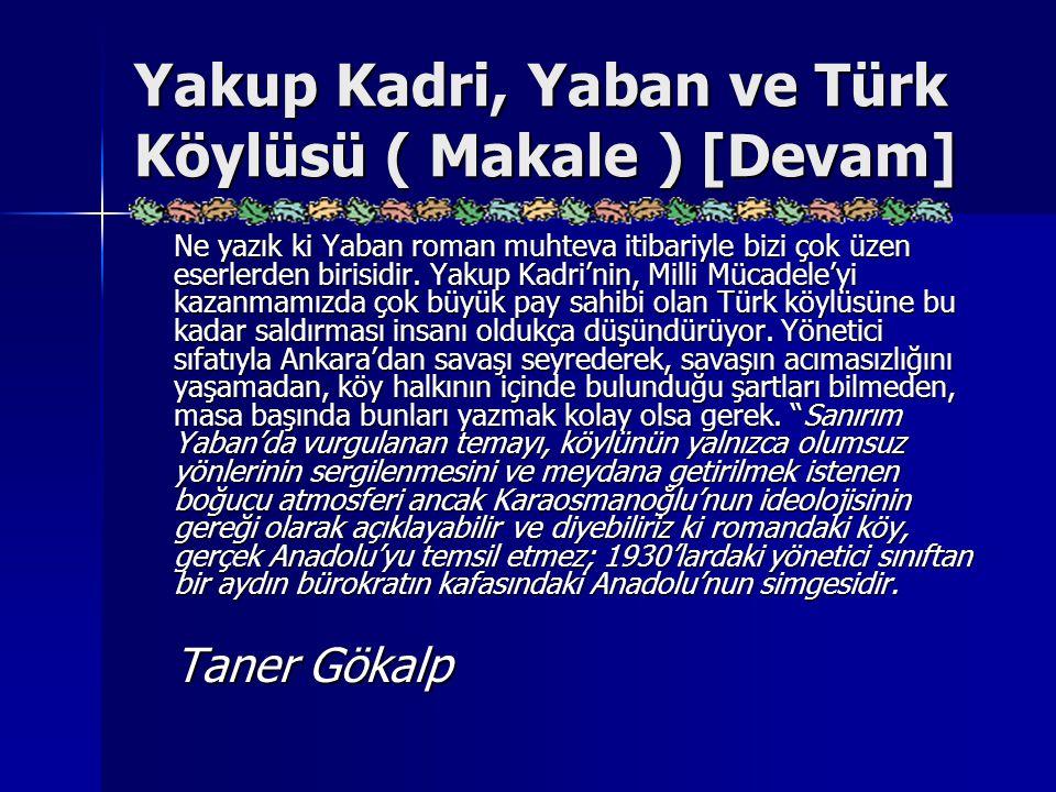 Yakup Kadri, Yaban ve Türk Köylüsü ( Makale ) [Devam] Ne yazık ki Yaban roman muhteva itibariyle bizi çok üzen eserlerden birisidir. Yakup Kadri'nin,