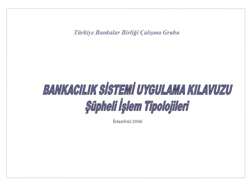 Şüpheli İşlem Kategorileri Müşteri davranışları ile yetersiz, yanıltıcı, sahte bilgilere ilişkin şüpheli işlemler Nakit işlemlere ilişkin şüpheli işlemler Elektronik transferlere ilişkin şüpheli işlemler Kayıt saklama ve raporlamadan kaçınmaya ilişkin şüpheli işlemler Kredili işlemlere ilişkin şüpheli işlemler Türkiye Bankalar Birliği Çalışma Grubu