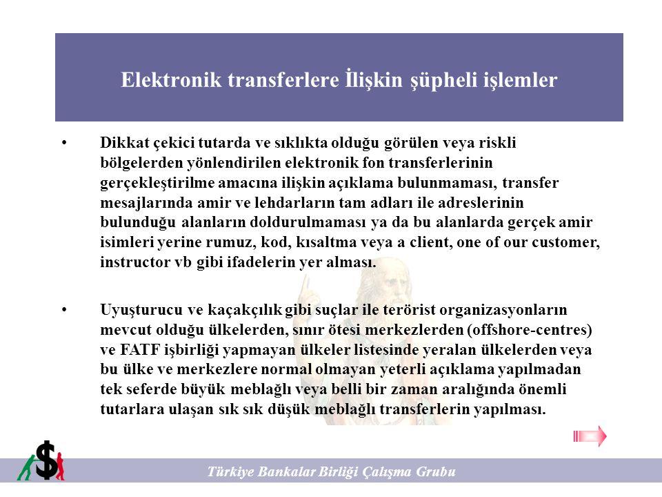 Elektronik transferlere İlişkin şüpheli işlemler Türkiye Bankalar Birliği Çalışma Grubu Dikkat çekici tutarda ve sıklıkta olduğu görülen veya riskli b