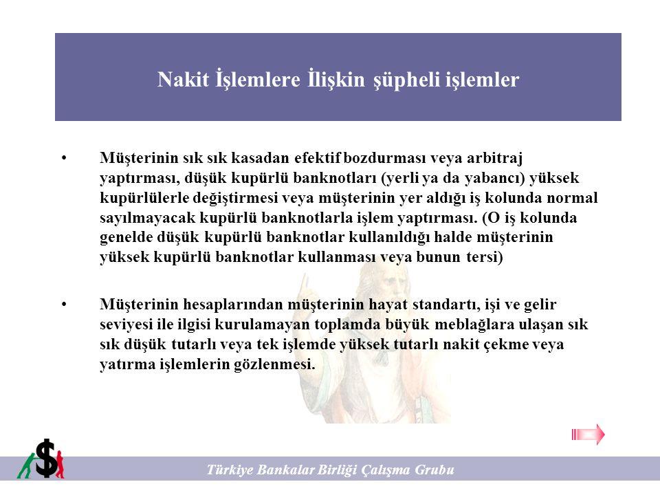 Nakit İşlemlere İlişkin şüpheli işlemler Türkiye Bankalar Birliği Çalışma Grubu Müşterinin sık sık kasadan efektif bozdurması veya arbitraj yaptırması