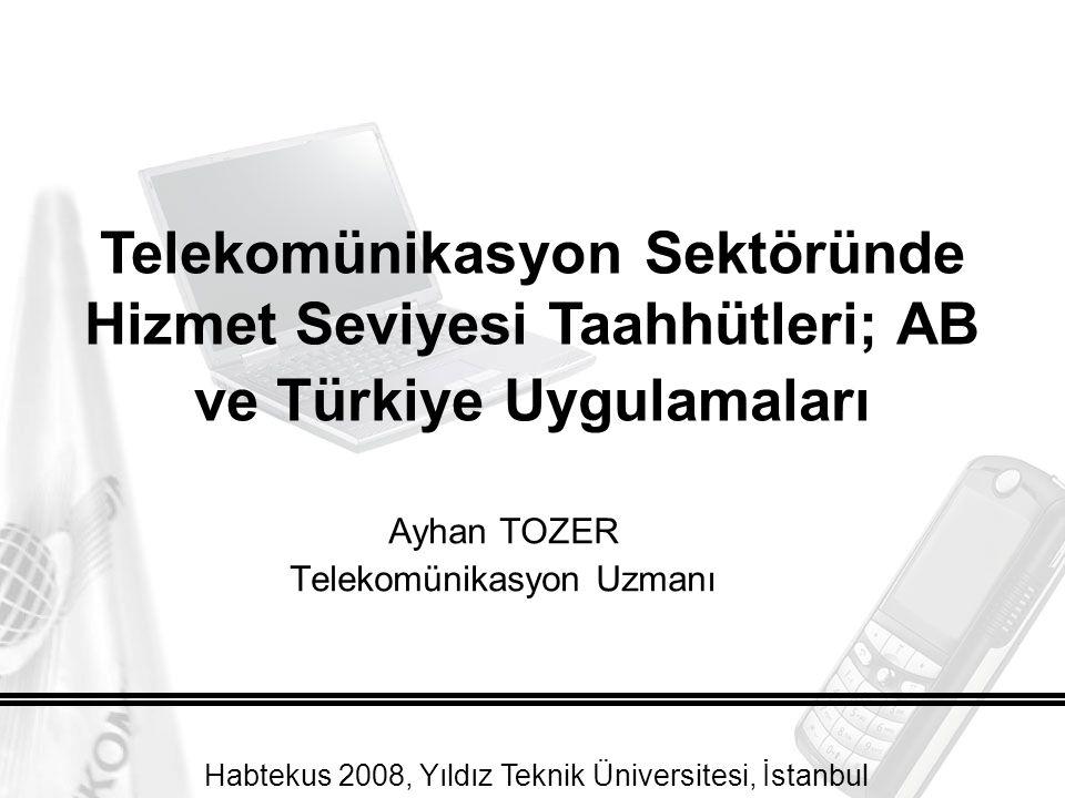 Ayhan TOZER Telekomünikasyon Uzmanı Telekomünikasyon Sektöründe Hizmet Seviyesi Taahhütleri; AB ve Türkiye Uygulamaları Habtekus 2008, Yıldız Teknik Üniversitesi, İstanbul