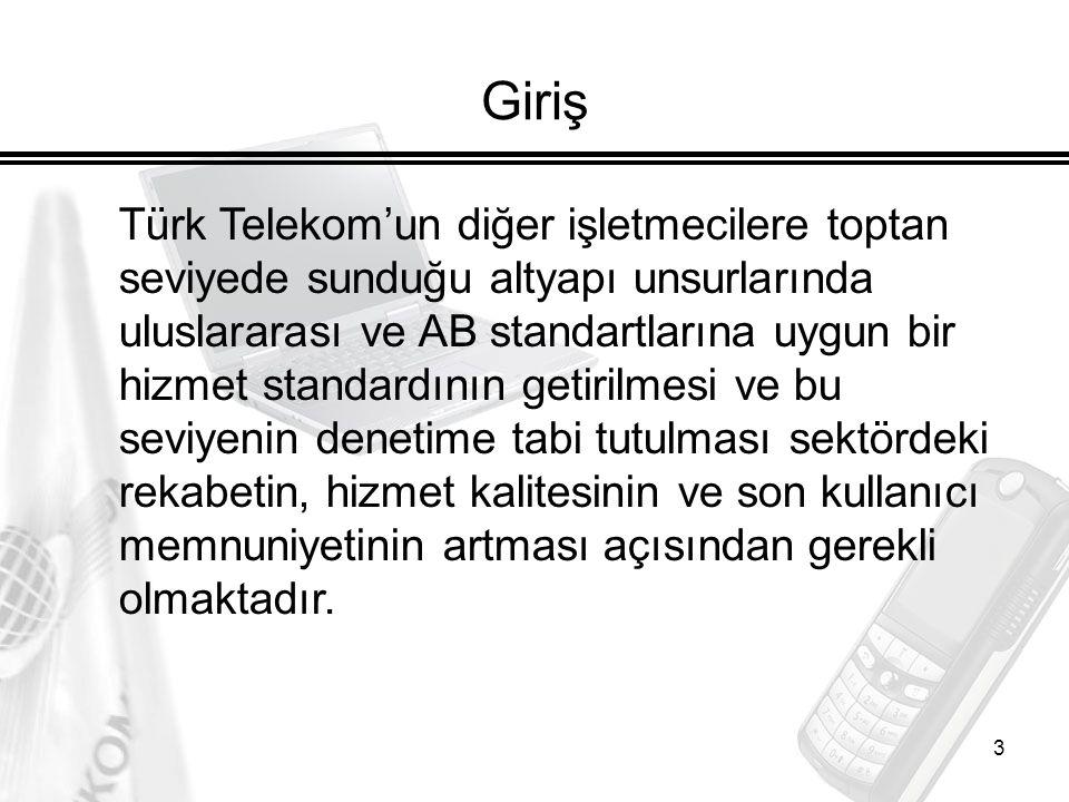 3 Giriş Türk Telekom'un diğer işletmecilere toptan seviyede sunduğu altyapı unsurlarında uluslararası ve AB standartlarına uygun bir hizmet standardının getirilmesi ve bu seviyenin denetime tabi tutulması sektördeki rekabetin, hizmet kalitesinin ve son kullanıcı memnuniyetinin artması açısından gerekli olmaktadır.