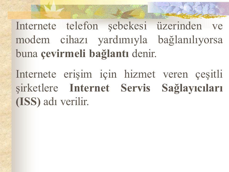Internete telefon şebekesi üzerinden ve modem cihazı yardımıyla bağlanılıyorsa buna çevirmeli bağlantı denir. Internete erişim için hizmet veren çeşit