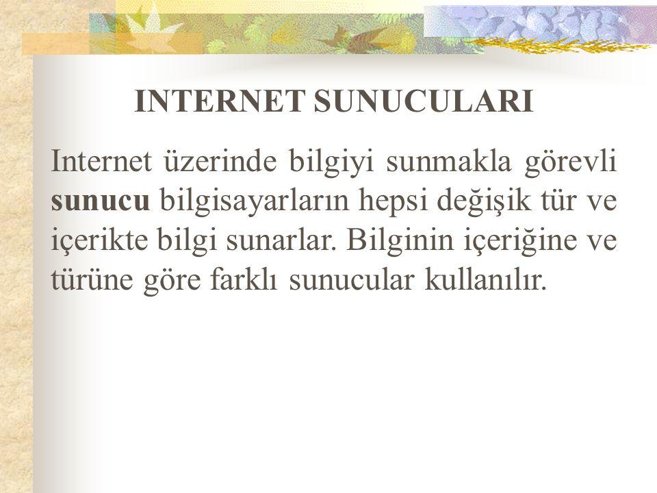 INTERNET SUNUCULARI Internet üzerinde bilgiyi sunmakla görevli sunucu bilgisayarların hepsi değişik tür ve içerikte bilgi sunarlar. Bilginin içeriğine