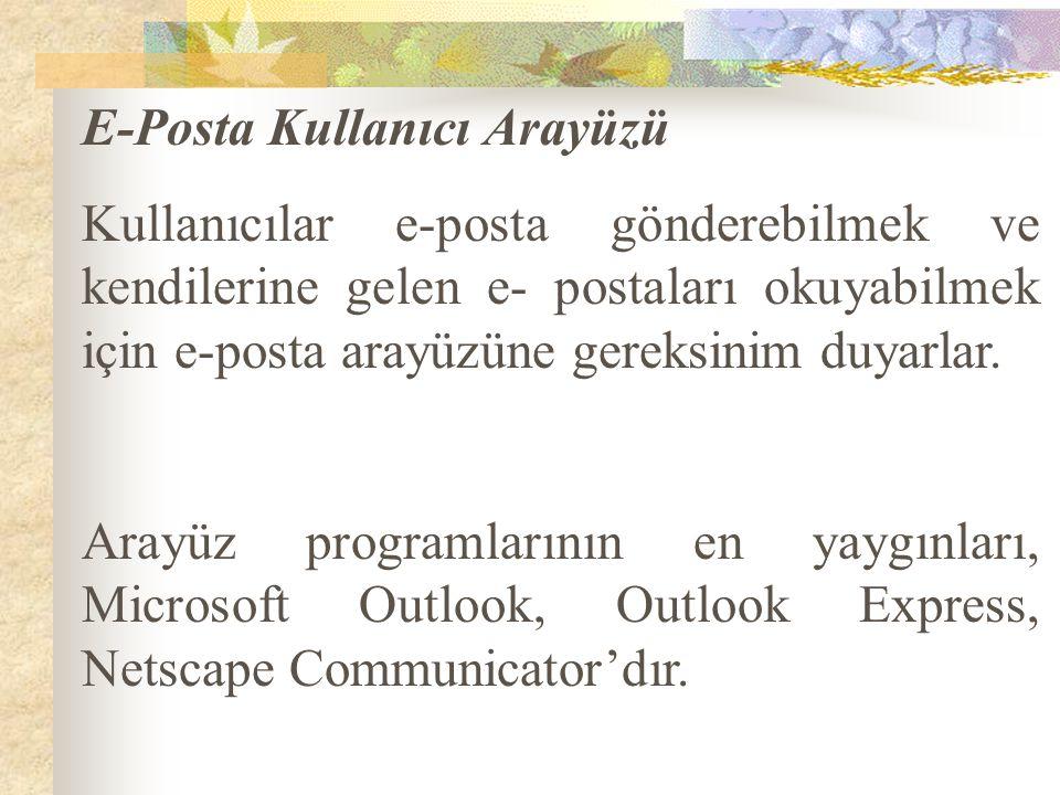 E-Posta Kullanıcı Arayüzü Kullanıcılar e-posta gönderebilmek ve kendilerine gelen e- postaları okuyabilmek için e-posta arayüzüne gereksinim duyarlar.