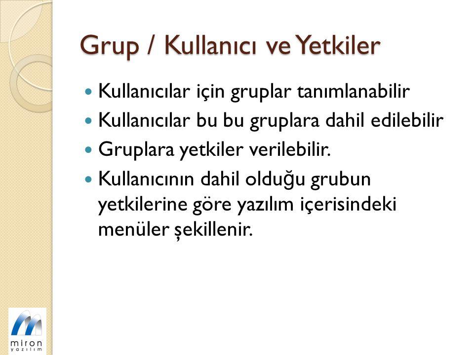 Grup / Kullanıcı ve Yetkiler Kullanıcılar için gruplar tanımlanabilir Kullanıcılar bu bu gruplara dahil edilebilir Gruplara yetkiler verilebilir.
