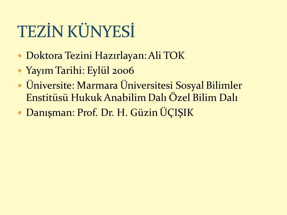 Doktora Tezini Hazırlayan: Ali TOK Yayım Tarihi: Eylül 2006 Üniversite: Marmara Üniversitesi Sosyal Bilimler Enstitüsü Hukuk Anabilim Dalı Özel Bilim
