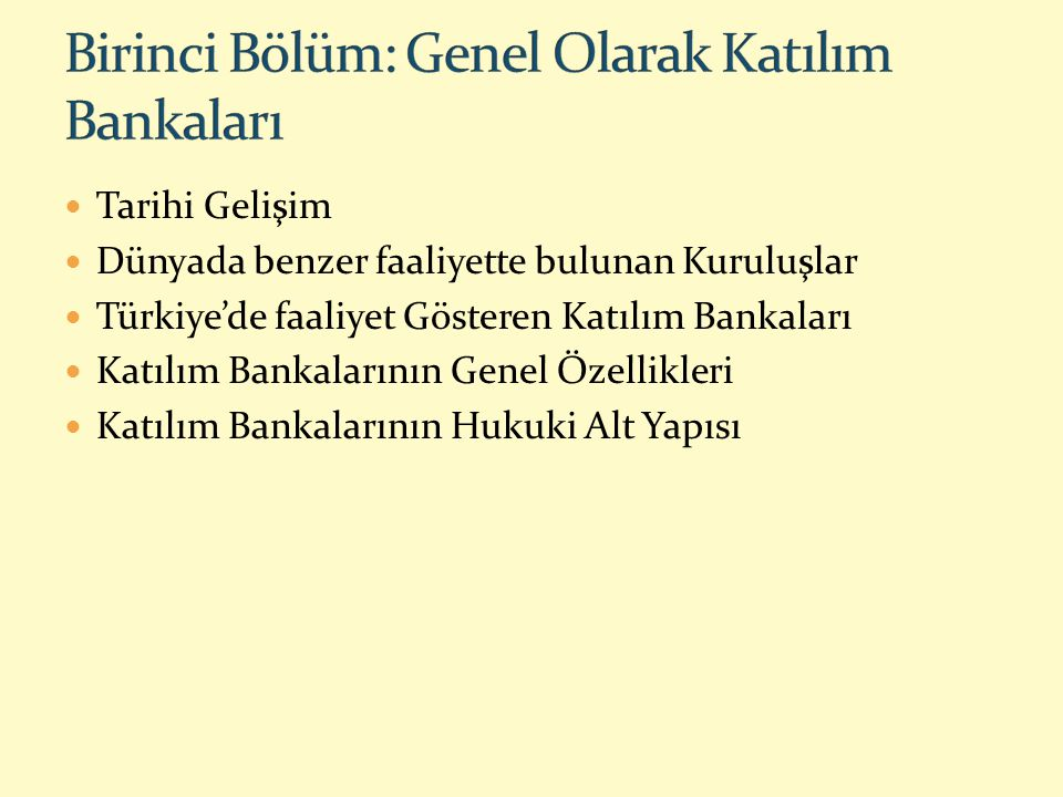 Tarihi Gelişim Dünyada benzer faaliyette bulunan Kuruluşlar Türkiye'de faaliyet Gösteren Katılım Bankaları Katılım Bankalarının Genel Özellikleri Katı