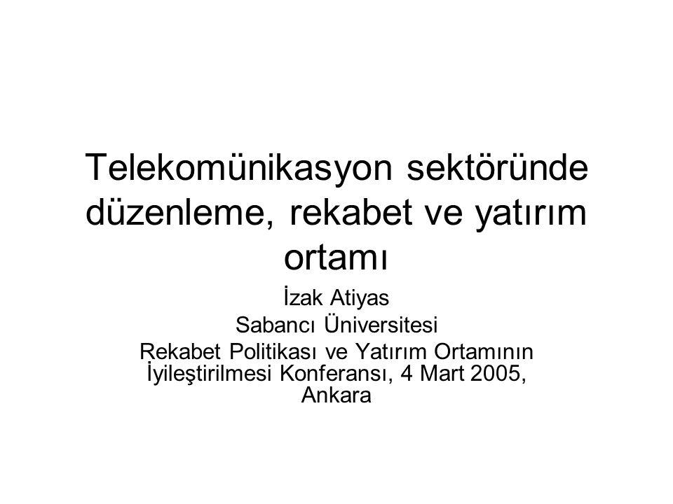 Telekomünikasyon sektöründe düzenleme, rekabet ve yatırım ortamı İzak Atiyas Sabancı Üniversitesi Rekabet Politikası ve Yatırım Ortamının İyileştirilm