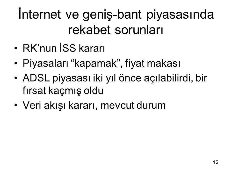 """15 İnternet ve geniş-bant piyasasında rekabet sorunları RK'nun İSS kararı Piyasaları """"kapamak"""", fiyat makası ADSL piyasası iki yıl önce açılabilirdi,"""