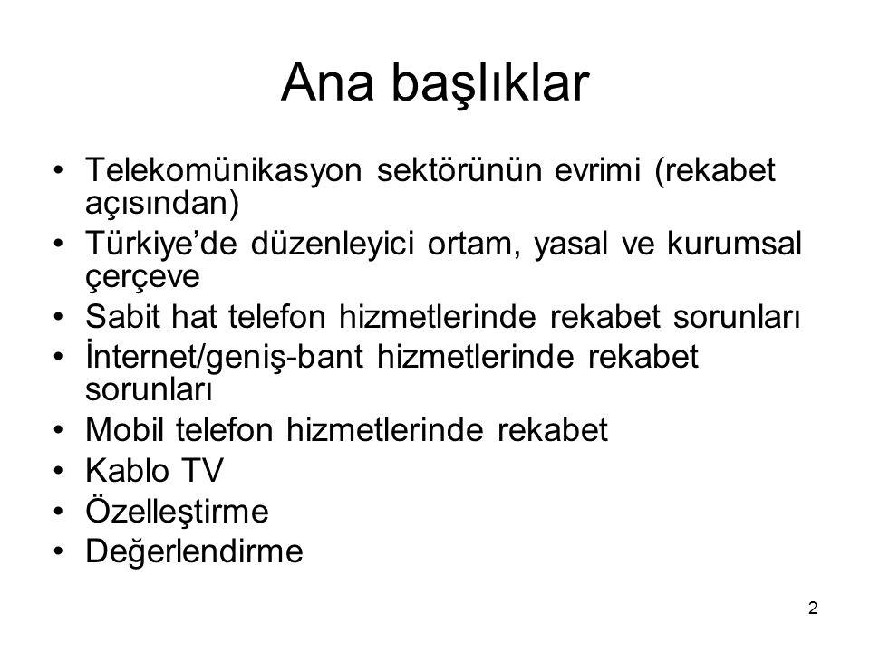 2 Ana başlıklar Telekomünikasyon sektörünün evrimi (rekabet açısından) Türkiye'de düzenleyici ortam, yasal ve kurumsal çerçeve Sabit hat telefon hizme
