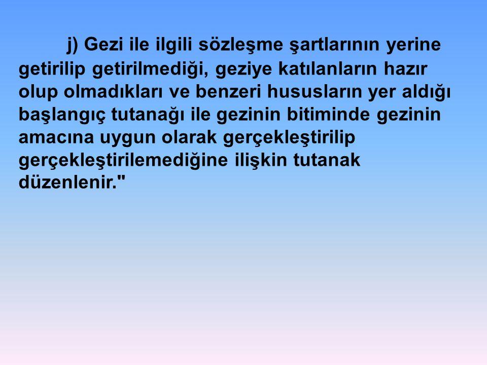 j) Gezi ile ilgili sözleşme şartlarının yerine getirilip getirilmediği, geziye katılanların hazır olup olmadıkları ve benzeri hususların yer aldığı ba