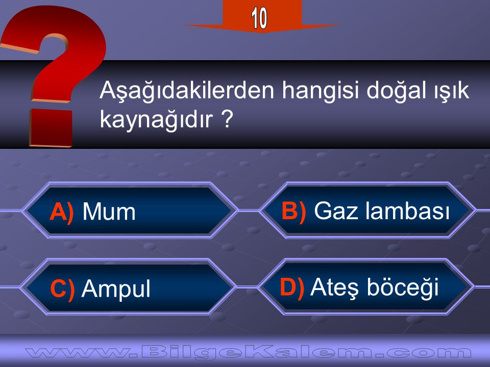 Aşağıdakilerden hangisi doğal ışık kaynağıdır ? B) Gaz lambası A) Mum D) Ateş böceği C) Ampul